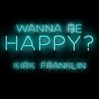 "Kirk Franklin's New Single 'Wanna Be Happy"""