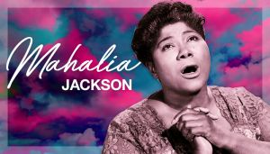 Black Music Month (BMM) Mahalia Jackson
